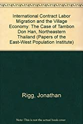 International Contract Labor Migration and the Village Economy: The Case of Tambon Don Han, Northeastern Thailand (Papers of the East-West Population Institute)