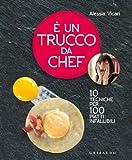 È un trucco da chef. 10 tecniche per 100 piatti infallibili