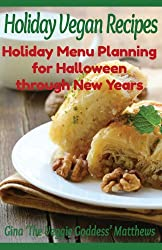 Holiday Vegan Recipes: Holiday Menu Planning for Halloween through New Years: Special Occasions - Holidays - Natural Foods: 3