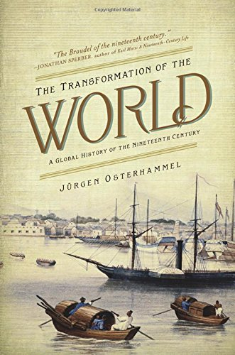 The Transformation of the World: A Global History of the Nineteenth Century (America in the World), by J�rgen Osterhammel