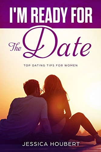 I'm ready for the Date, Best Dating Tips for Women, Dating book for Women: Learn how to attract men and much more