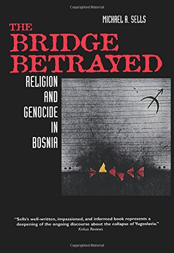 (The Bridge Betrayed: Religion and Genocide in Bosnia (Comparative Studies in Religion and Society))