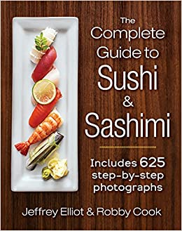 The Complete Guide To Sushi And Sashimi Includes Step By Step Photographs Jeffrey Elliot Robby Cook Amazon Com Books