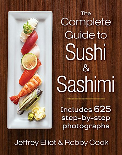 The Complete Guide to Sushi and Sashimi: Includes 625 step-by-step photographs by Jeffrey Elliot, Robby Cook