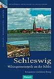 Schleswig: Wikingermetropole an der Schlei (Schönes Schleswig-Holstein. Kultur - Geschichte - Natur)