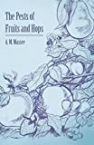 The Pests of Fruits and Hops, A. m. Massee, 144741697X