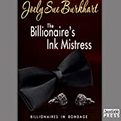 The Billionaire's Ink Mistress: Billionaires in Bondage, Book 2 | Joely Sue Burkhart