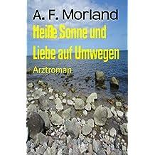 Heiße Sonne und Liebe auf Umwegen: Arztroman (German Edition)