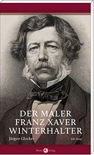 Der Maler Franz Xaver Winterhalter. Ein Essay