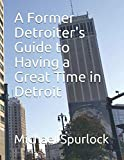 A Former Detroiter's Guide to Having a Great Time in Detroit (Travel Guides)