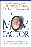 The Mom Factor: Dealing with the Mother You Had, Didn't Have, or Still Contend With