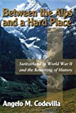 Between the Alps and a Hard Place, Angelo M. Codevilla, 089526238X