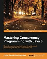 Mastering Concurrency Programming with Java 8 Front Cover