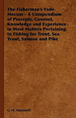 The Fishermans Vade Mecum - A Compendium Of Precepts Counsel Knowledge And Experience In Most Matters Pertaining To Fishing For Trout Sea Trout Salmon And Pike by Hesperides Press
