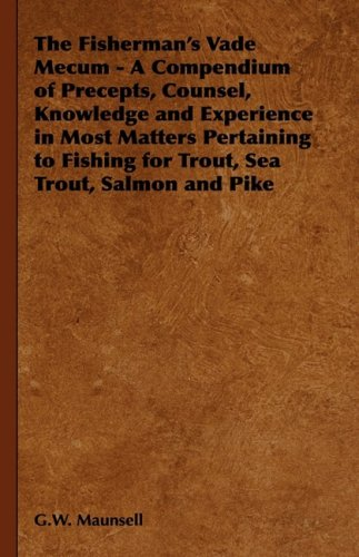 Download The Fisherman's Vade Mecum - A Compendium of Precepts, Counsel, Knowledge and Experience in Most Matters Pertaining to Fishing for Trout, Sea Trout, S PDF