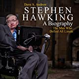 #10: Stephen Hawking: A Biography: The Man Who Defied All Limits