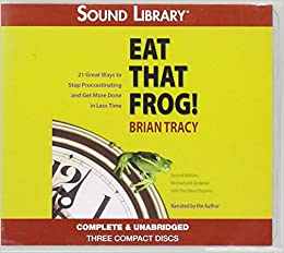 Eat That Frog!, Second Edition: Twenty-One Great Ways to Stop Procrastinating and Get More Done in Less Time