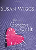 The Goodbye Quilt, Susan Wiggs, 0778329968