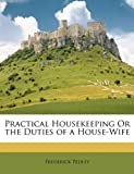 Practical Housekeeping or the Duties of a House-Wife, Frederick Pedley, 1146148232