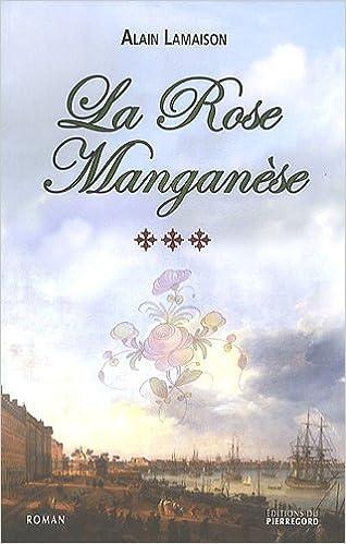 Ebooks gratuits télécharger pdf italiano La rose manganèse by Alain Lamaison in French CHM