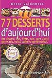 77 Desserts d'Aujourd'hui Des desserts Crus, Vegan, sans sucre ajouté, gluten, soja, fruits à coque ou ingrédient nocif.: Régalez-vous sainement en protégeant votre santé et celle de vos proches.