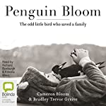 Penguin Bloom: The Odd Little Bird Who Saved a Family | Cameron Bloom,Bradley Trevor Greive