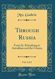 Through Russia, Vol. 2 of 2: From St. Petersburg to Astrakhan and the Crimea (Classic Reprint)