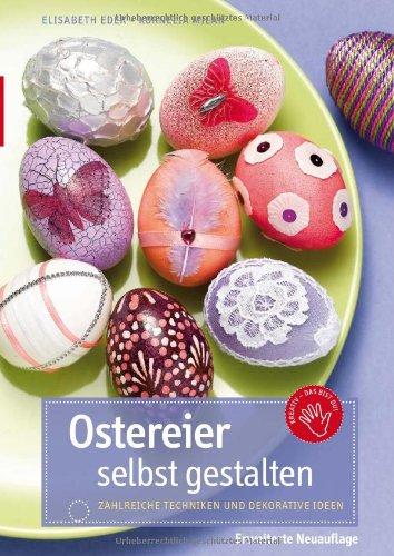 Ostereier selbst gestalten: Zahlreiche Techniken und dekorative Ideen