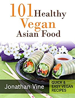 Cookbook 101 healthy vegan asian food quick easy vegan for Asian cuisine books