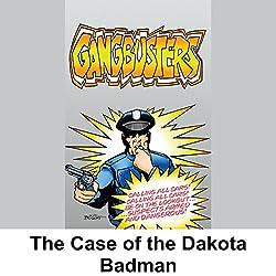 Gangbusters: The Case of the Dakota Badman