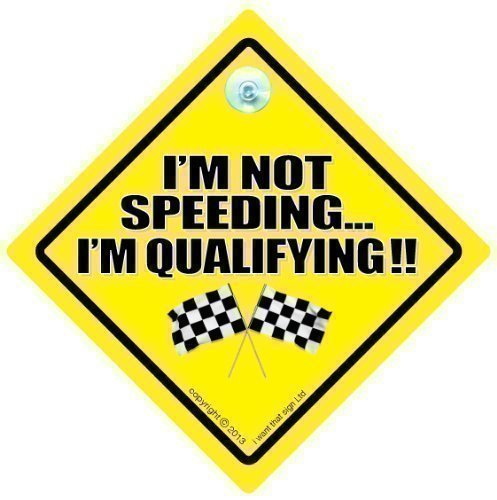 I'm Not Speeding I'm Qualifying Car Sign, Car Sign, Bumper Sticker, Baby on Board, Driving Sign, Automobile Sign, Vehicle Sign, , baby on board, Novelty Car Sign, Joke Sign, Fun Sign, Tailgating sign, Motor Racing Car sign, Racing Driver Sign (693)