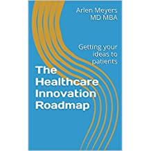 The Healthcare Innovation Roadmap: Getting your ideas to patients Part 1