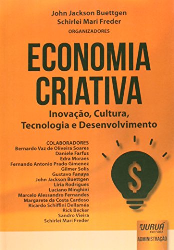 Economia Criativa. Inovação, Cultura, Tecnologia e Desenvolvimento