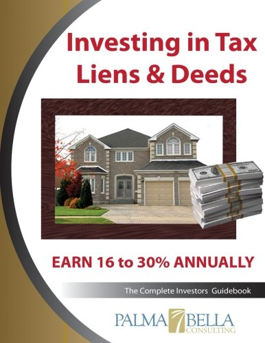 Investing in Tax Liens & Deeds: The Complete Investors Guidebook