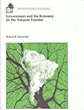 Government and the Economy on the Amazon Frontier, Schneider, Robert R., 0821333534
