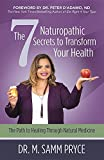 The 7 Naturopathic Secrets to Transform Your Health: The Path to Healing Through Natural Medicine