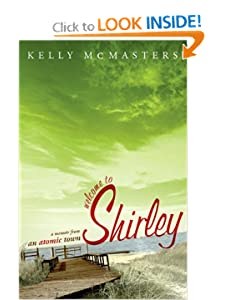Welcome to Shirley: A Memoir from an Atomic Town Kelly McMasters