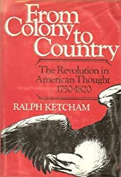 From Colony to Country: The Revolution in American Thought 1750-1820