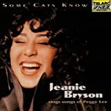 Some Cats Know: Songs of Peggy Lee by Jeanie Bryson