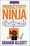 """How to be a Productivity Ninja Worry Less, Achieve More and Love What You Do"" av Graham Allcott"
