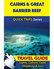 Cairns & Great Barrier Reef Travel Guide (Quick Trips Series): Sights, Culture, Food, Shopping & Fun