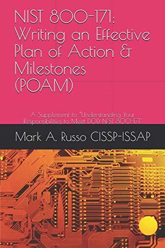"NIST 800-171:  Writing an Effective Plan of Action & Milestones (POAM): A Supplement to ""Understanding Your Responsibilities to Meet DOD NIST 800-171"
