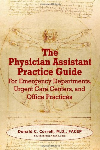 The Physician Assistant Practice Guide: For Emergency Departments, Urgent Care Centers, and Office Practices Donald Correll