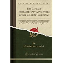 The Life and Extraordinary Adventures of Sir William Courtenay: Knight of Malta; Alias John Nichols Tom; Formerly Spirit Merchant and Maltster of Truro in Cornwall; Being a Correct Detail of All the Incidents of His Extraordinary Life, from His Infancy to