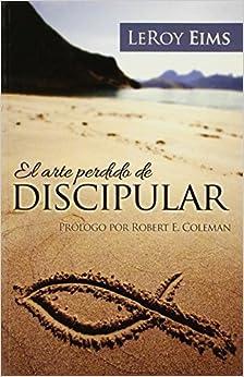 El Arte Perdido de Discipular (Spanish Edition) by LeRoy Eims (2006-02-01)
