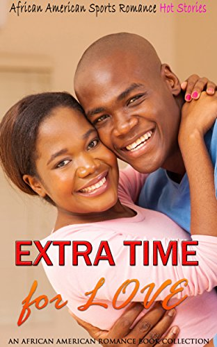 Search : Extra Time for Love: African American Sports Romance (An African American Romance Book Collection)