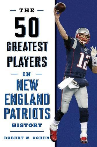 Patriots England Player New (The 50 Greatest Players in New England Patriots History)