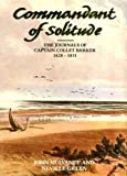Commandant of Solitude : The Journals of Captain Collet Barker 1828-1831, Mulvaney, John and Green, Neville, 0522844723