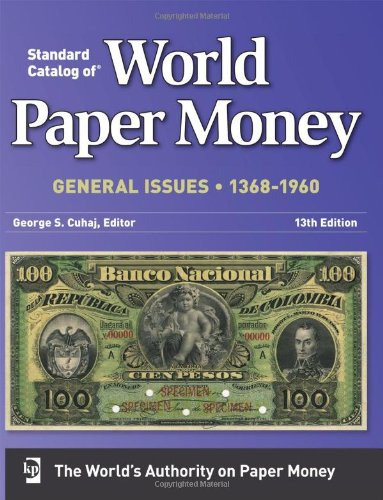Read Online Standard Catalog Of World Paper Money General Issues  1368-1960 (Standard Catlog of World Paper Money 13th edition: General Issues) pdf