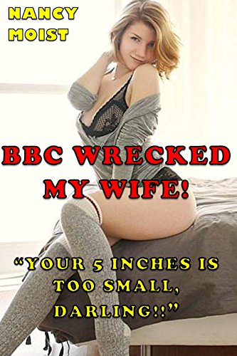 BBC WRECKED MY WIFE!: Small women, HUGE BLACK MEN and no lubrication! Extreme THICKNESS!